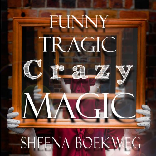 Funny Tragic Crazy Magic audiobook cover art