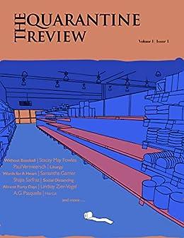The Quarantine Review, Issue 1: Volume 1, Issue 1 by [Sheeza Sarfraz, J.J. Dupuis]