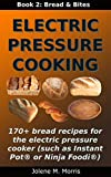 Electric Pressure Cooking: Book 2: Bread & Bread Bites (English Edition)