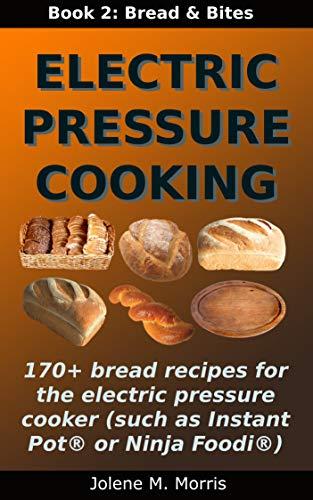 Electric Pressure Cooking: Book 2: Bread & Bread Bites (English Edition)