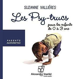 Les Psy-trucs pour les enfants de 0 à 3 ans                   De :                                                                                                                                 Suzanne Vallières                               Lu par :                                                                                                                                 Laurence Hurtel                      Durée : 2 h et 24 min     8 notations     Global 4,1