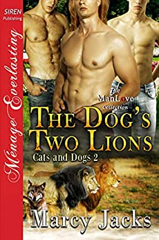 The Dog's Two Lions [Cats and Dogs 2] (Siren Publishing Menage Everlasting ManLove) by [Marcy Jacks]