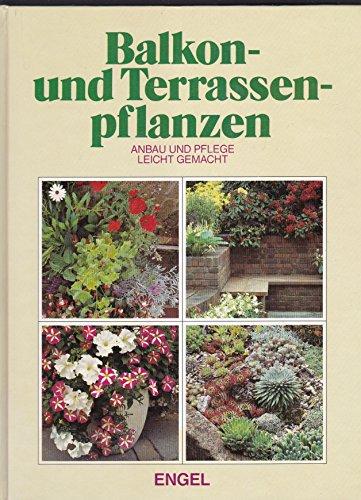 Balkon und Terassenpflanzen - Anbau und Pflege leicht gemacht - Engel - 1988