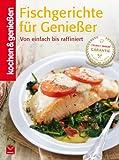 K&G - Fischgerichte für Genießer: Von einfach bis raffiniert (kochen & genießen 6)