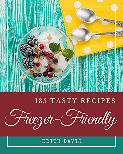 185 Tasty Freezer-Friendly Recipes: The Highest Rated Freezer-Friendly Cookbook You Should Read (English Edition)