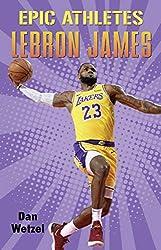 Epic Athletes: LeBron James by Dan Wetzel