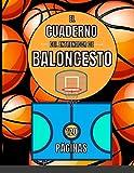El Cuaderno del Entranador de Baloncesto - 120 Páginas: Para Jugadores y Entrenadores de Basket -...