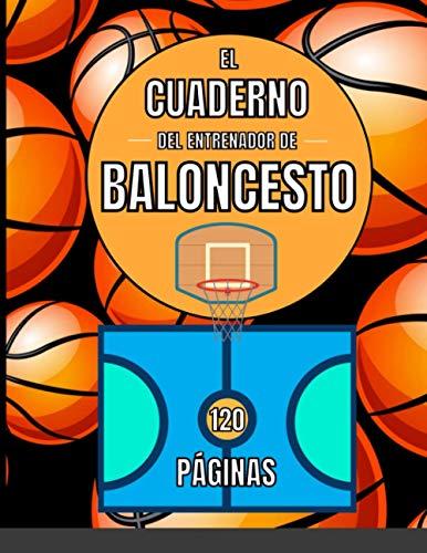 El Cuaderno del Entranador de Baloncesto - 120 Páginas: Para Jugadores y Entrenadores de Basket - Registra tus jugadas, estratégias y tácticas en cada ... Notas y diseños de pista y media cancha