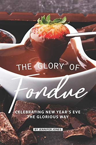 The Glory of Fondue: Celebrating New Year\'s Eve the Glorious Way