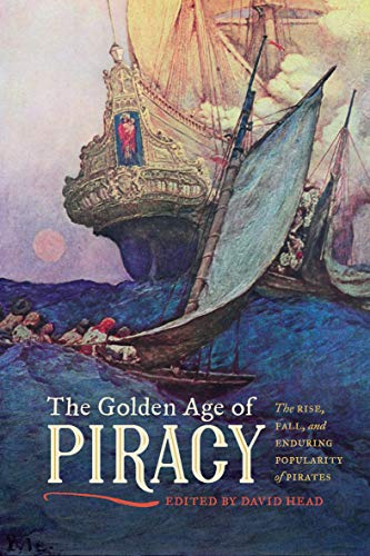 The Golden Age of Piracy: The Rise, Fall, and Enduring Popularity of P