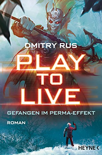 Play to Live - Gefangen im Perma-Effekt: Roman (Play to Live-Serie 1)