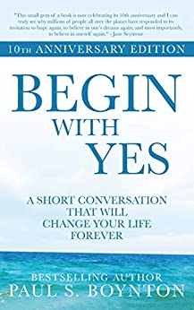 Begin with Yes: 10th Anniversary Edition by [Paul Boynton]