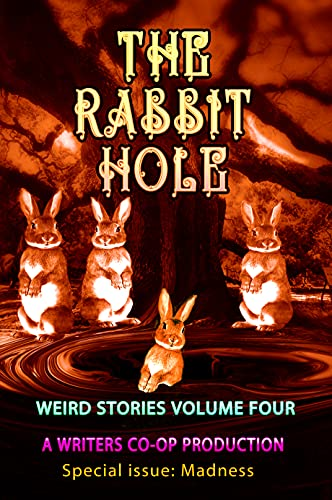 The Rabbit Hole Volume Four: Weird stories Special issue: Madness by [Tom Wolosz, Atthys Gage, Curtis Bausse]