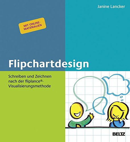 Flipchartdesign: Schreiben und Zeichnen nach der fliplance®-Visualisierungsmethode. Mit Online-Materialien