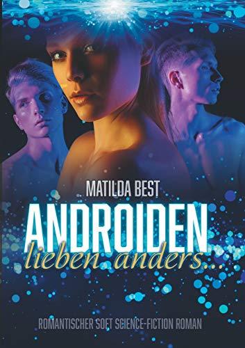 Androiden lieben anders...: Romantischer Soft Science-Fiction Roman (Wenn Frauen Androiden lieben...)