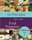 Oh! Top 50 Food Processor Recipes Volume 7: The Best Food Pr