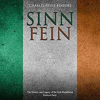 Sinn Féin: The History and Legacy of the Irish Republican Political Party cover art