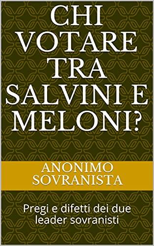 Chi votare tra Salvini e Meloni?: Pregi e difetti dei due leader sovranisti