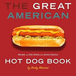 Image: Great American Hot Dog Book, The: Recipes and Side Dishes from Across America, by Becky Mercuri (Author). Publisher: Gibbs Smith (March 13, 2007)