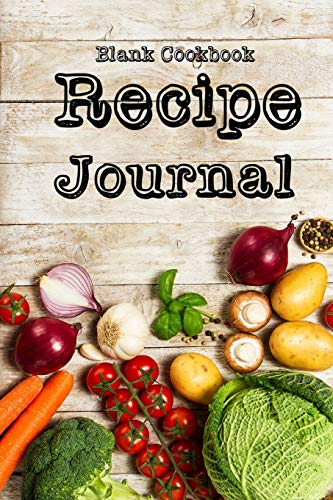 Recipe Journal: Blank Cookbook,Journal Notebook,Recipe Keeper,Organizer To Write In,Storage for Your