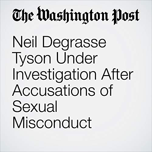 Neil Degrasse Tyson Under Investigation After Accusations of Sexual Misconduct audiobook cover art