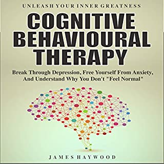 """Cognitive Behavioral Therapy: Break Through Depression, Free Yourself from Anxiety, and Understand Why You Don't """"Feel Normal"""" audiobook cover art"""