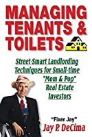 "Managing Tenants & Toilets: Street-smart Landlording Techniques for Small-time ""Mom & Dad"" Real Estate Investors"