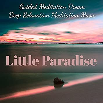 Little Paradise - Guided Meditation Dream Deep Relaxation Meditation Music Academy for Spa Treatments Natural Healing Mind Workout with Soothing Spiritual Calming Sounds