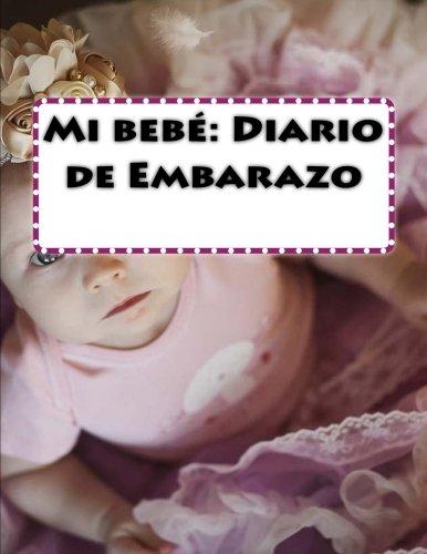 Mi bebé: Diario de Embarazo (Spanish Edition)