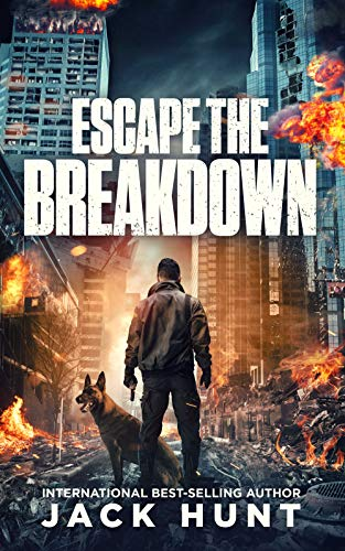 Escape the Breakdown: A Post-Apocalyptic EMP Survival Thriller (A Powerless World Book 1) by [Jack Hunt]