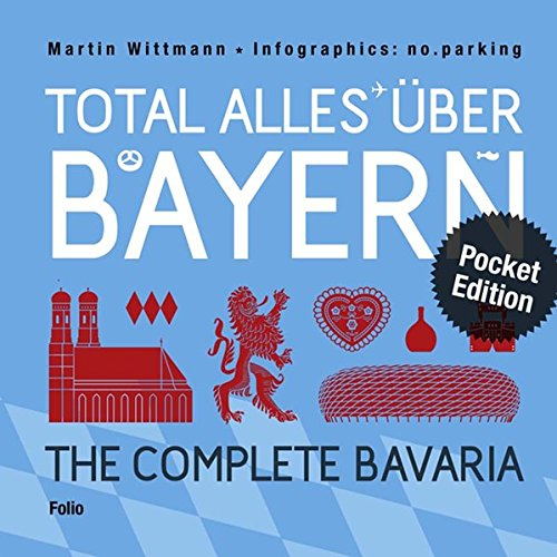 Total alles über Bayern / The Complete Bavaria: Infografiken von no.parking / Pocket Edition