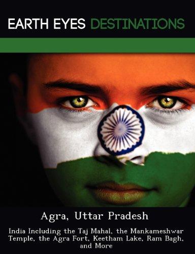 Agra, Uttar Pradesh: India Including the Taj Mahal, the Mankameshwar Temple, the Agra Fort, Keetham Lake, RAM Bagh, and More