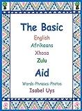 The Basic English Afrikaans Xhosa Zulu Aid: Words Phrases Photos (English Edition)