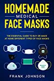 Homemade Medical Face Masks: The Essential Guide to Buy or Make at Home Different Types of Face Masks (English Edition)