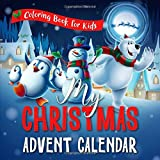 My Christmas Advent Calendar Coloring Book for Kids: Countdown To Christmas Gift Idea for Children All Ages