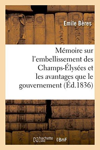 Mémoire sur l'embellissement des Champs-Élysées et les avantages que le gouvernement: et la population parisienne doivent en retirer