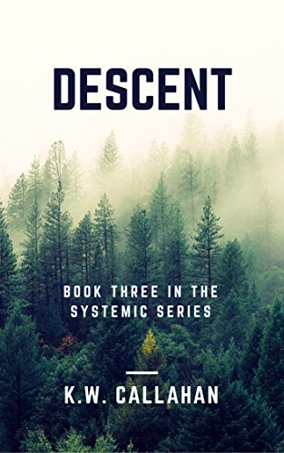 DESCENT: THE SYSTEMIC SERIES (book 3) by [K.W. CALLAHAN]