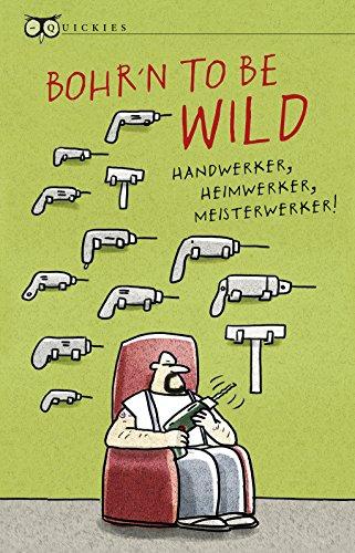 Bohr´n to be wild: Handwerker, Heimwerker, Meisterwerker (Quickies)