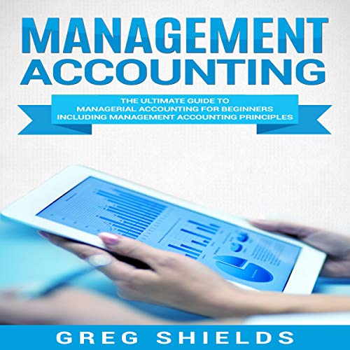 Management Accounting     The Ultimate Guide to Managerial Accounting for Beginners Including Management Accounting Principles              By:                                                                                                                                 Greg Shields                               Narrated by:                                                                                                                                 Michael Reaves                      Length: 2 hrs and 41 mins     22 ratings     Overall 4.6