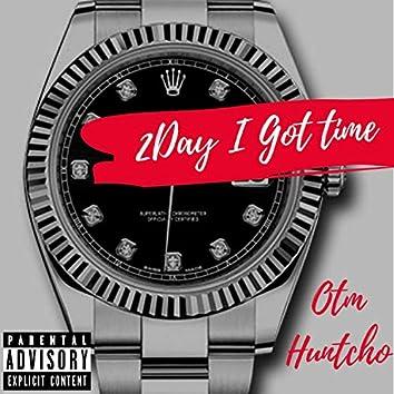2day I Got Time