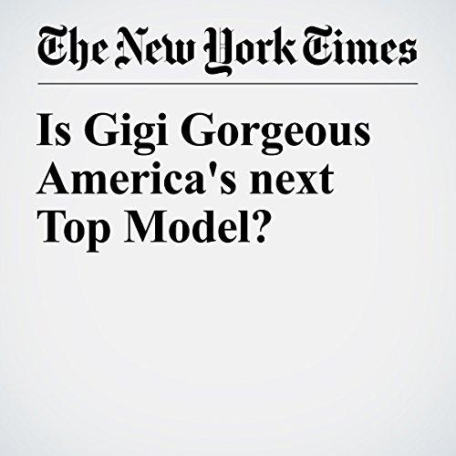 Is Gigi Gorgeous America's next Top Model? audiobook cover art