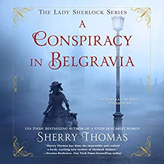 A Conspiracy in Belgravia                   By:                                                                                                                                 Sherry Thomas                               Narrated by:                                                                                                                                 Kate Reading                      Length: 10 hrs and 28 mins     2,253 ratings     Overall 4.6
