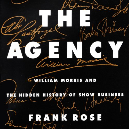 The Agency: William Morris and the Hidden History of Show Business audiobook cover art