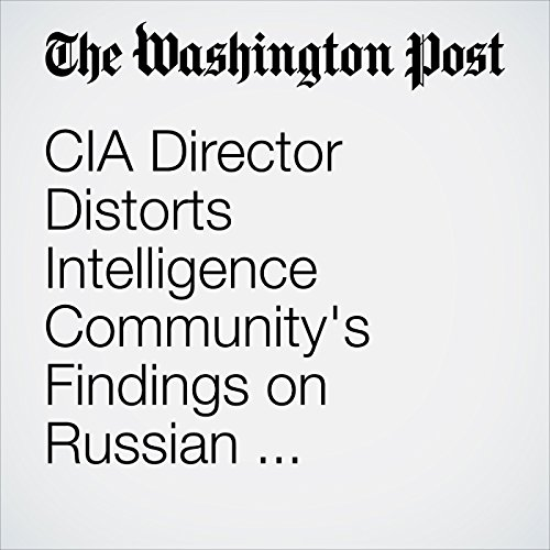 CIA Director Distorts Intelligence Community's Findings on Russian Interference copertina