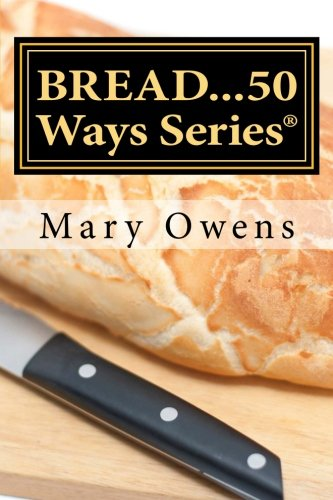 Bread...50 Ways!: From our kitchens to yours... (50 Ways Serires)