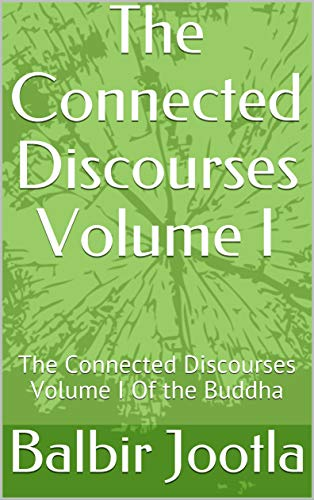 The Connected Discourses Volume I: The Connected Discourses Volume I Of the Buddha