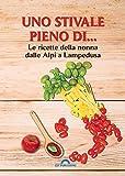 Uno stivale pieno di... Le ricette della nonna dalle Alpi a Lampedusa