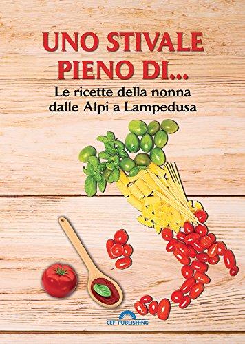 Uno stivale pieno di... Le ricette della nonna dalle Alpi a Lampedusa (Italian Edition)