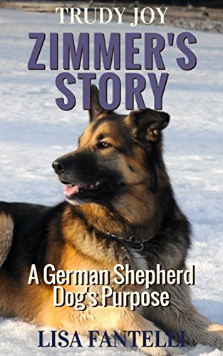 Zimmer's Story (A German Shepherd Dog's Purpose): The complete novel containing: A New Home, Grandpa's Love, Grandma's Heart, Mom's Dream