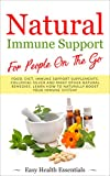 Natural Immune Support For People on the Go: Food, Diet, Immune Support Supplements, Colloidal Silver and Many Other Natural Remedies. Learn How to Naturally Boost Your Immune System!